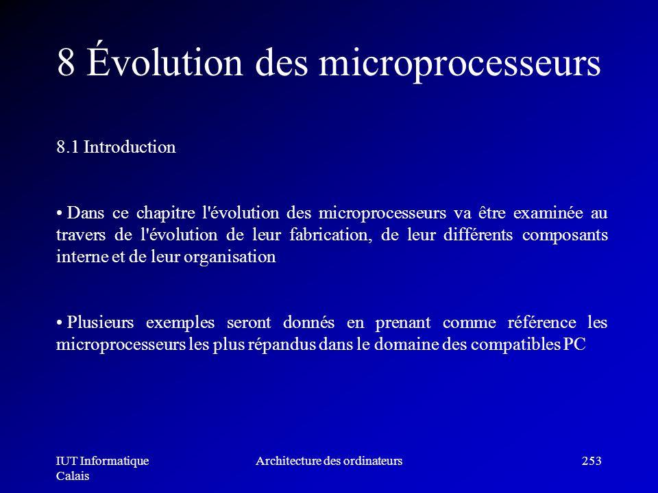 IUT Informatique Calais Architecture des ordinateurs253 8 Évolution des microprocesseurs 8.1 Introduction Dans ce chapitre l'évolution des microproces