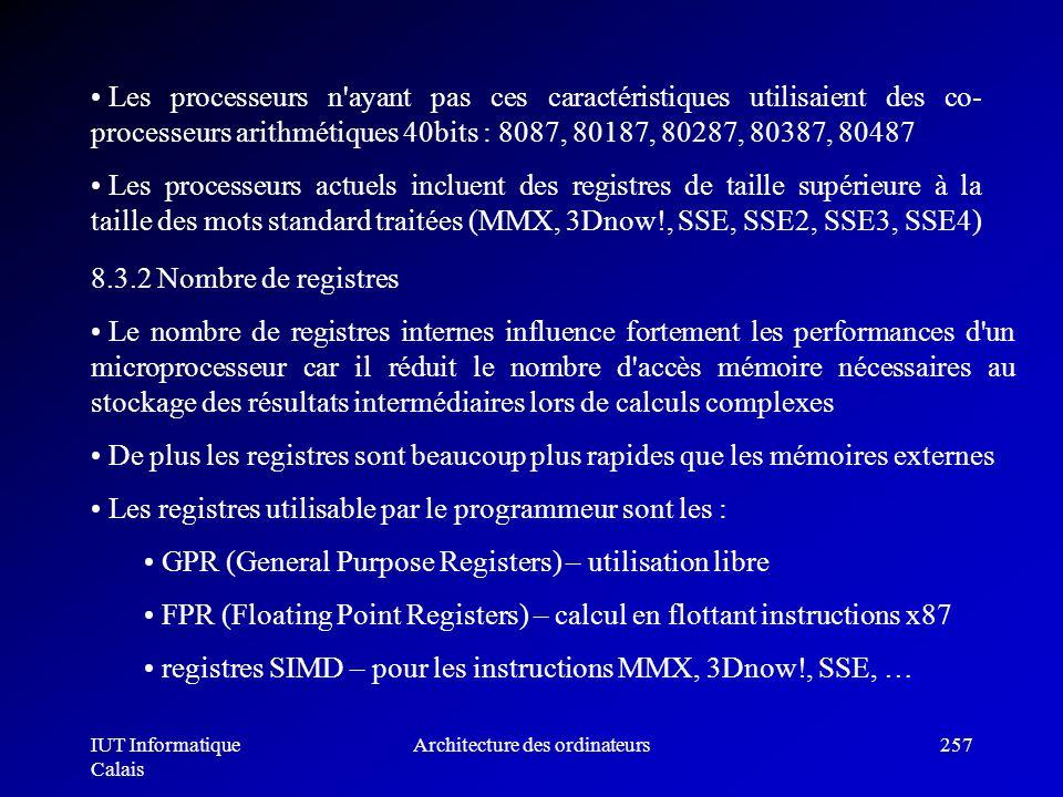 IUT Informatique Calais Architecture des ordinateurs257 Les processeurs n'ayant pas ces caractéristiques utilisaient des co- processeurs arithmétiques