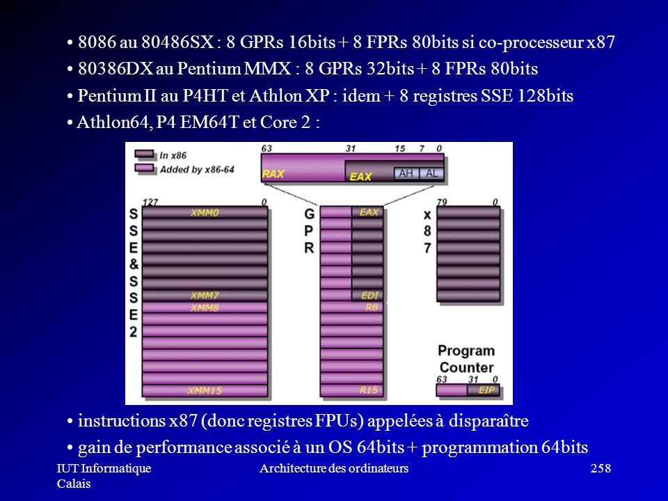 IUT Informatique Calais Architecture des ordinateurs258 8086 au 80486SX : 8 GPRs 16bits + 8 FPRs 80bits si co-processeur x87 80386DX au Pentium MMX :