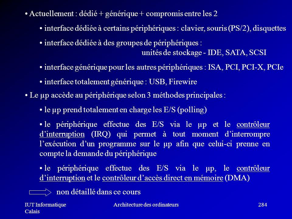 IUT Informatique Calais Architecture des ordinateurs284 Actuellement : dédié + générique + compromis entre les 2 interface dédiée à certains périphéri