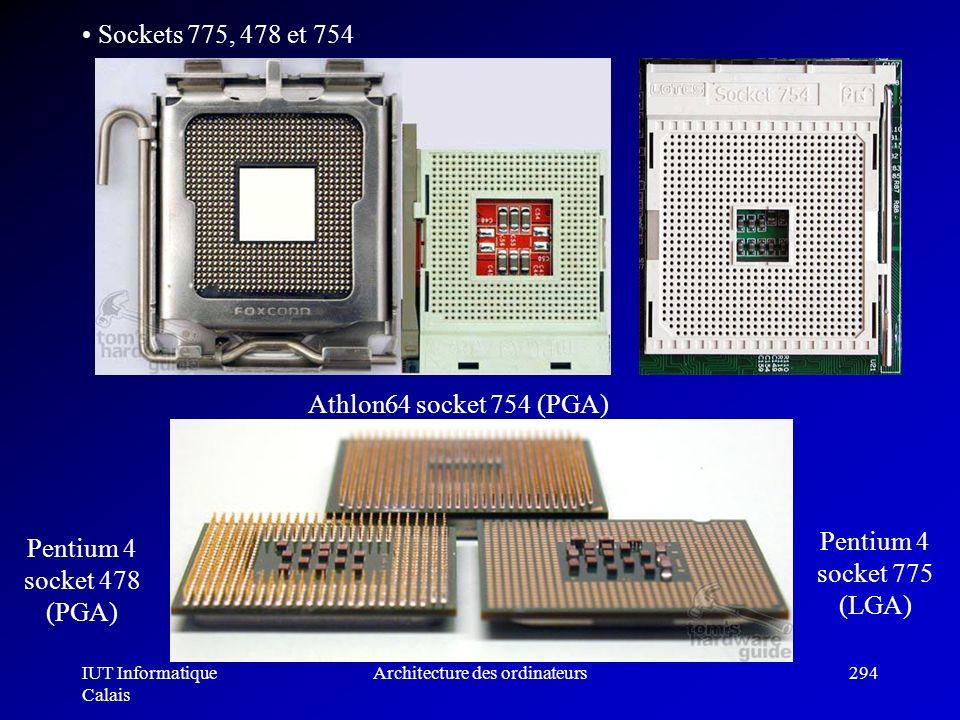 IUT Informatique Calais Architecture des ordinateurs294 Sockets 775, 478 et 754 Athlon64 socket 754 (PGA) Pentium 4 socket 478 (PGA) Pentium 4 socket