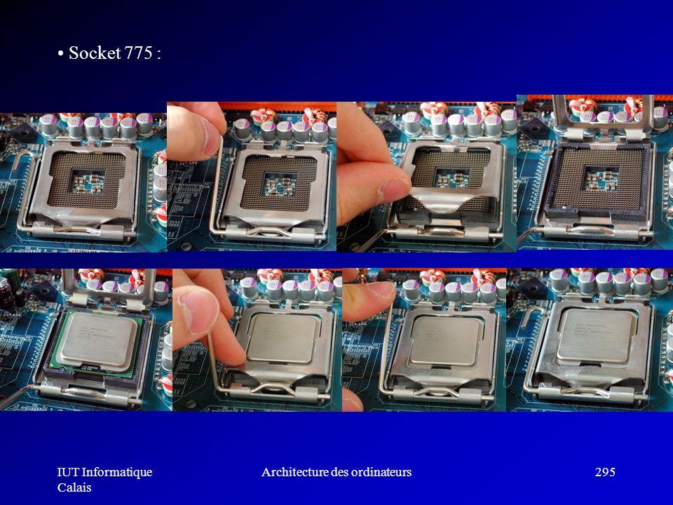 IUT Informatique Calais Architecture des ordinateurs295 Socket 775 :