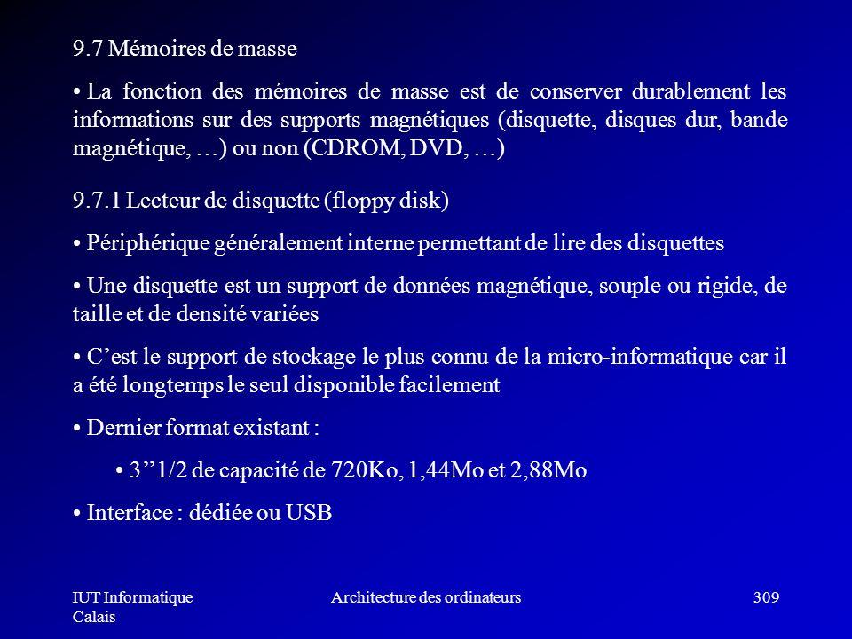 IUT Informatique Calais Architecture des ordinateurs309 9.7 Mémoires de masse La fonction des mémoires de masse est de conserver durablement les infor