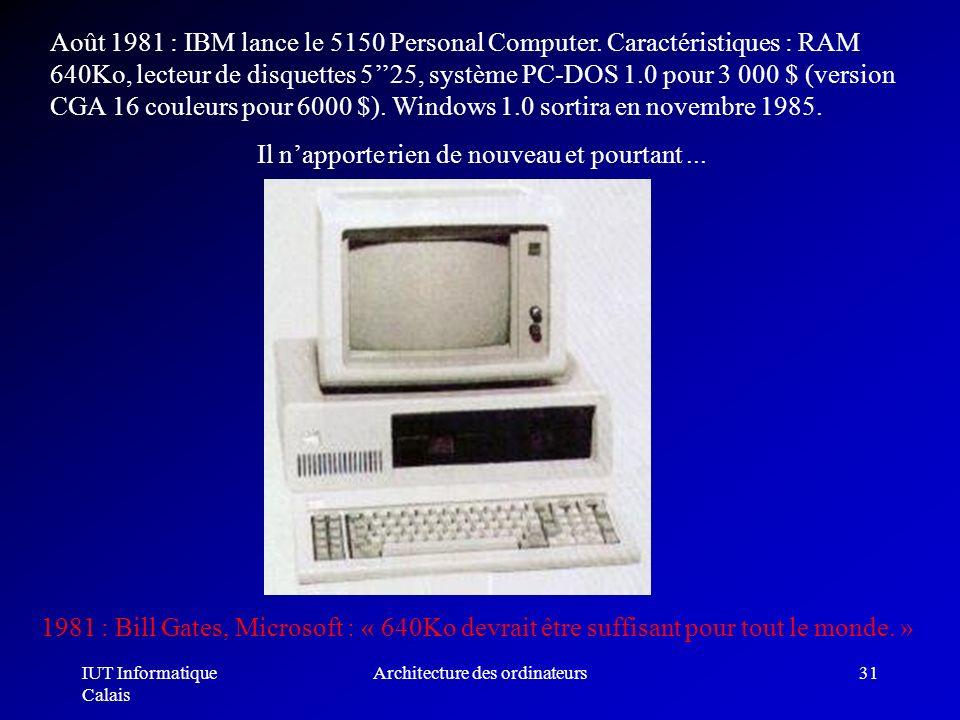 IUT Informatique Calais Architecture des ordinateurs31 Août 1981 : IBM lance le 5150 Personal Computer. Caractéristiques : RAM 640Ko, lecteur de disqu