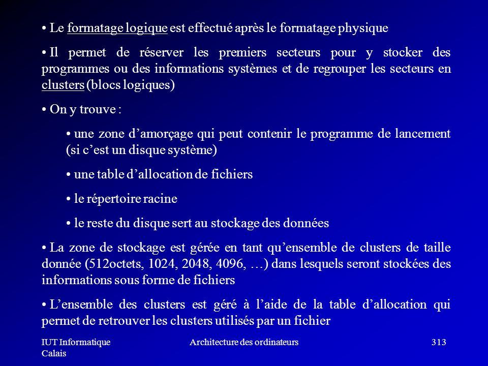 IUT Informatique Calais Architecture des ordinateurs313 Le formatage logique est effectué après le formatage physique Il permet de réserver les premie