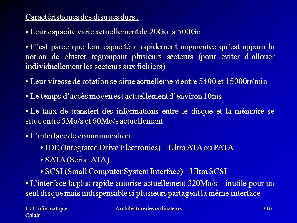 IUT Informatique Calais Architecture des ordinateurs316 Caractéristiques des disques durs : Leur capacité varie actuellement de 20Go à 500Go Cest parc