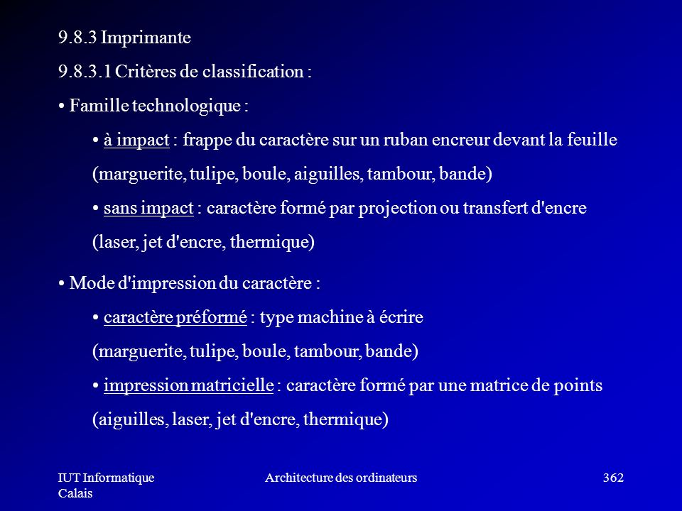 IUT Informatique Calais Architecture des ordinateurs362 9.8.3 Imprimante 9.8.3.1 Critères de classification : Famille technologique : à impact : frapp