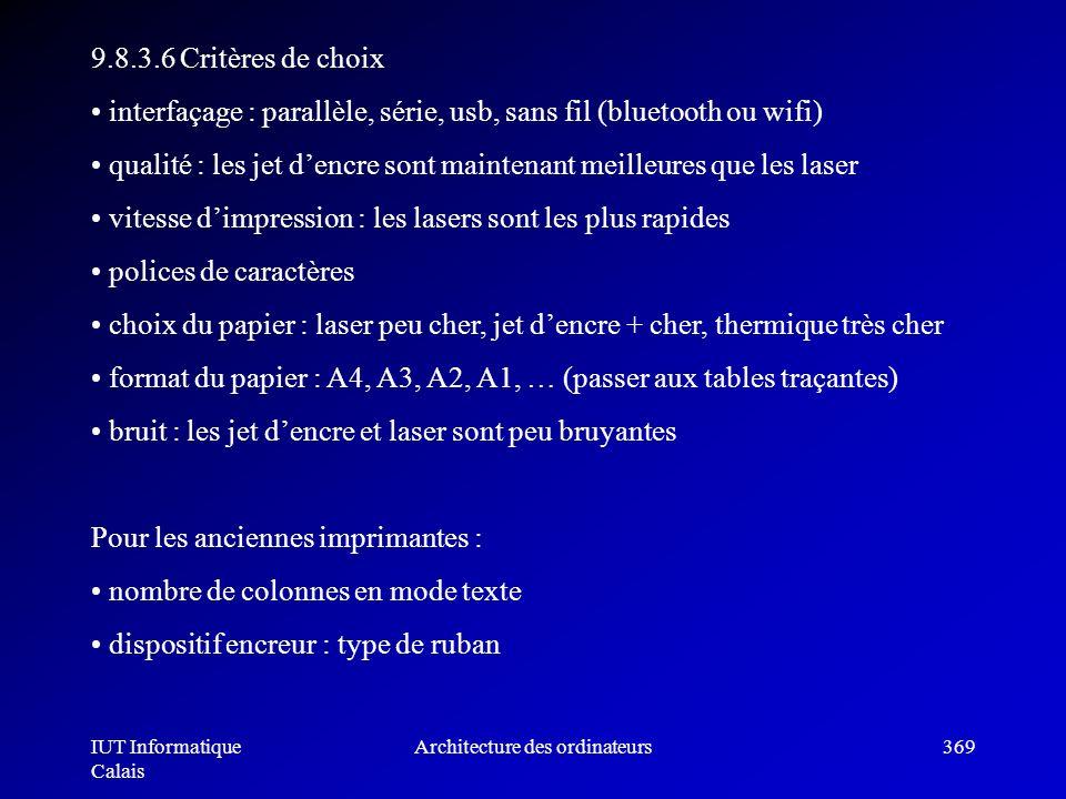 IUT Informatique Calais Architecture des ordinateurs369 9.8.3.6 Critères de choix interfaçage : parallèle, série, usb, sans fil (bluetooth ou wifi) qu