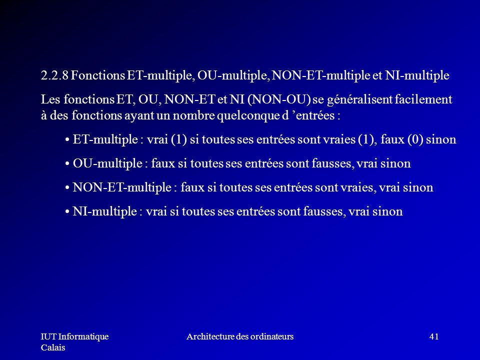IUT Informatique Calais Architecture des ordinateurs41 2.2.8 Fonctions ET-multiple, OU-multiple, NON-ET-multiple et NI-multiple Les fonctions ET, OU,