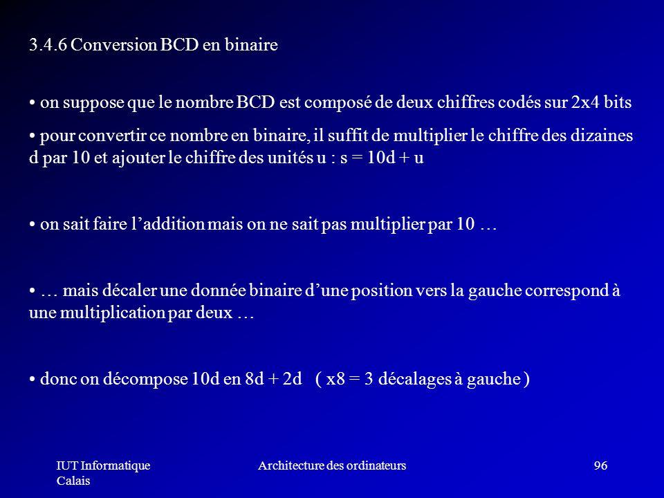 IUT Informatique Calais Architecture des ordinateurs96 on suppose que le nombre BCD est composé de deux chiffres codés sur 2x4 bits pour convertir ce