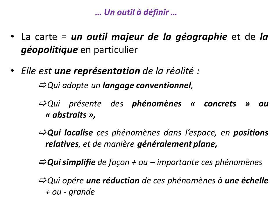 La carte = un outil majeur de la géographie et de la géopolitique en particulier Elle est une représentation de la réalité : Qui adopte un langage con