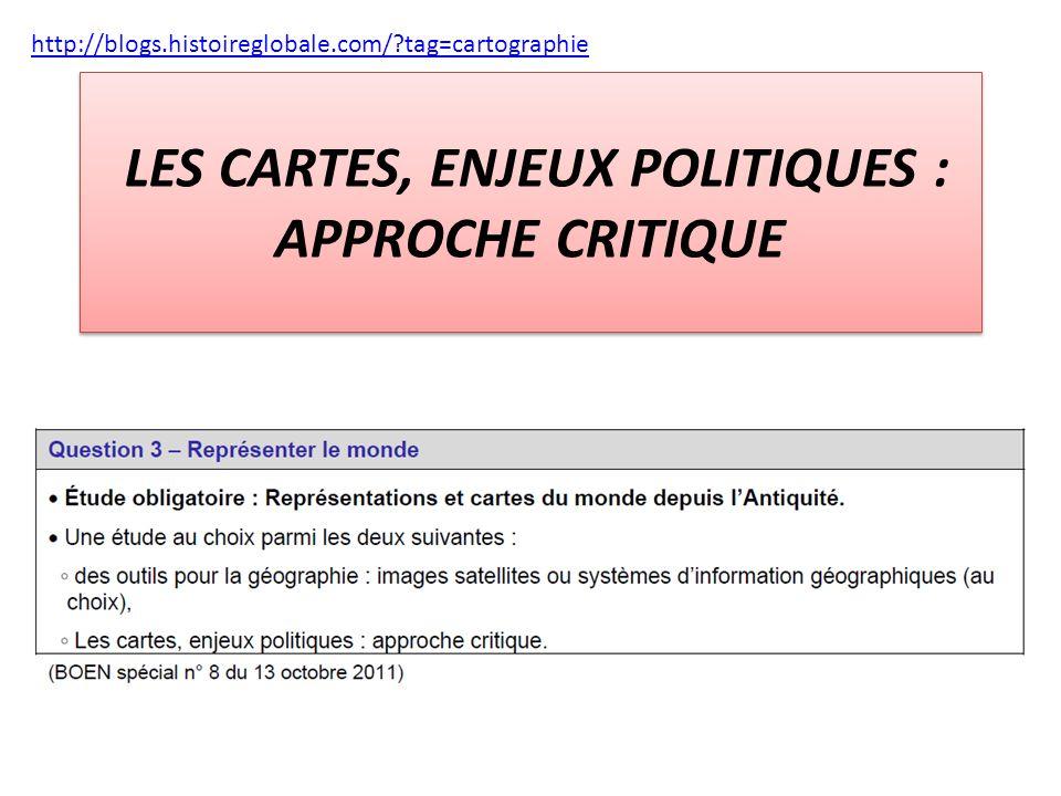 LES CARTES, ENJEUX POLITIQUES : APPROCHE CRITIQUE http://blogs.histoireglobale.com/?tag=cartographie