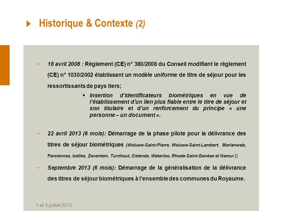 1 et 3 juillet 2013 Historique & Contexte (2) 18 avril 2008 : Règlement (CE) n° 380/2008 du Conseil modifiant le règlement (CE) n° 1030/2002 établissa