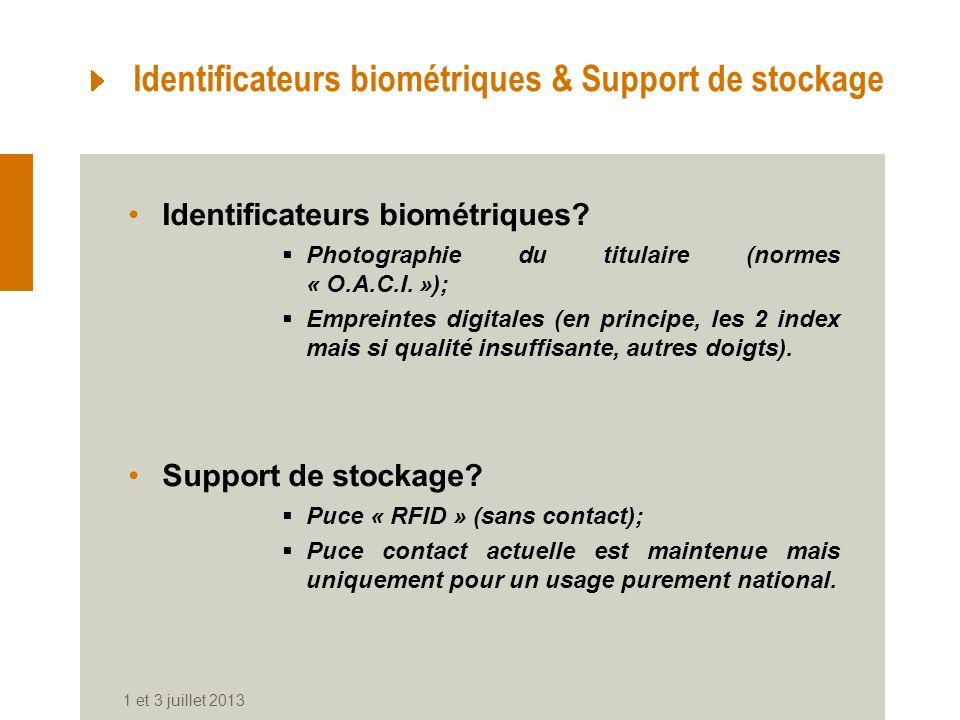 Identificateurs biométriques & Support de stockage Identificateurs biométriques? Photographie du titulaire (normes « O.A.C.I. »); Empreintes digitales