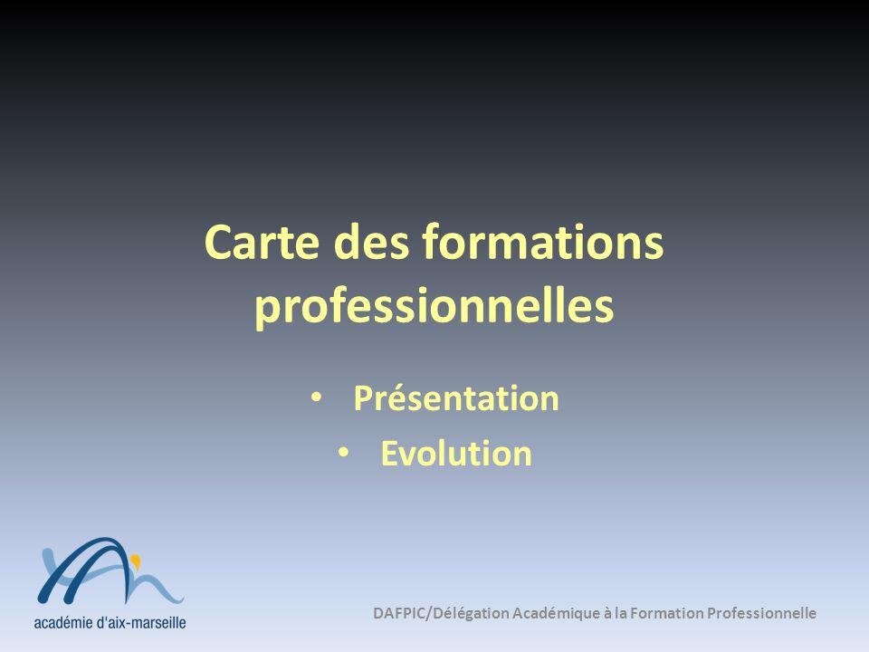 Carte des formations professionnelles Présentation Evolution DAFPIC/Délégation Académique à la Formation Professionnelle