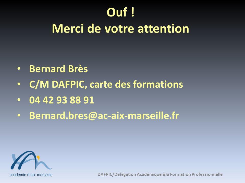 Ouf ! Merci de votre attention Bernard Brès C/M DAFPIC, carte des formations 04 42 93 88 91 Bernard.bres@ac-aix-marseille.fr DAFPIC/Délégation Académi