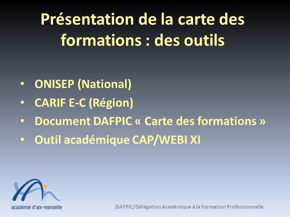 Présentation de la carte des formations : des outils ONISEP (National) CARIF E-C (Région) Document DAFPIC « Carte des formations » Outil académique CA