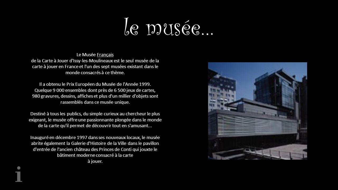 le musée… Le Musée Français de la Carte à Jouer d'Issy-les-Moulineaux est le seul musée de la carte à jouer en France et l'un des sept musées existant