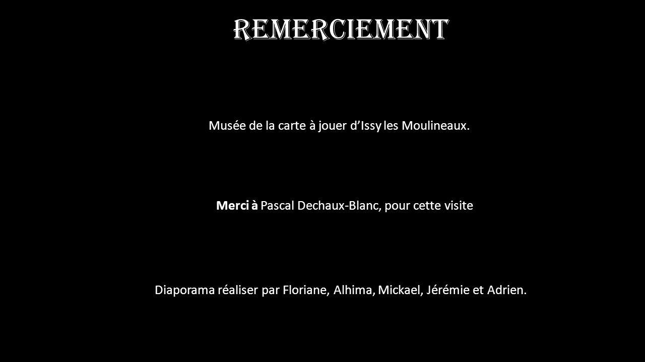Remerciement Musée de la carte à jouer dIssy les Moulineaux. Merci à Pascal Dechaux-Blanc, pour cette visite Diaporama réaliser par Floriane, Alhima,