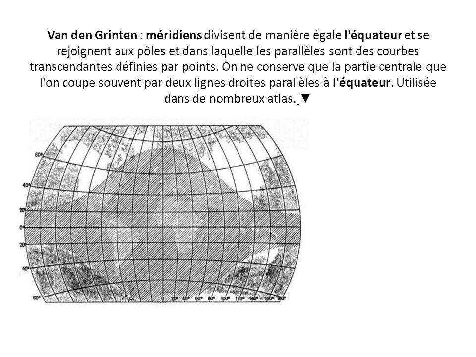 Van den Grinten : méridiens divisent de manière égale l équateur et se rejoignent aux pôles et dans laquelle les parallèles sont des courbes transcendantes définies par points.