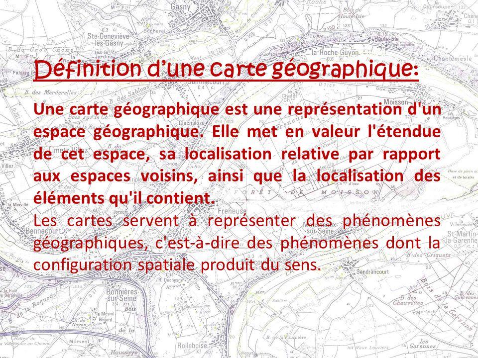 Définition dune carte géographique: Une carte géographique est une représentation d'un espace géographique. Elle met en valeur l'étendue de cet espace