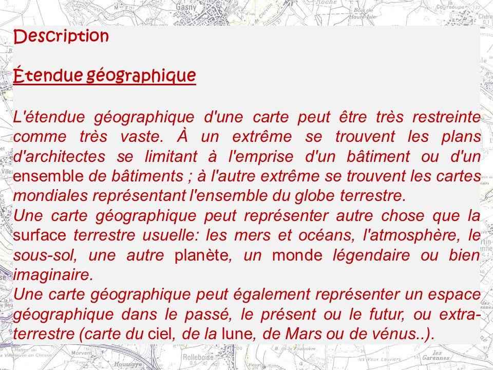 Description Étendue géographique L'étendue géographique d'une carte peut être très restreinte comme très vaste. À un extrême se trouvent les plans d'a