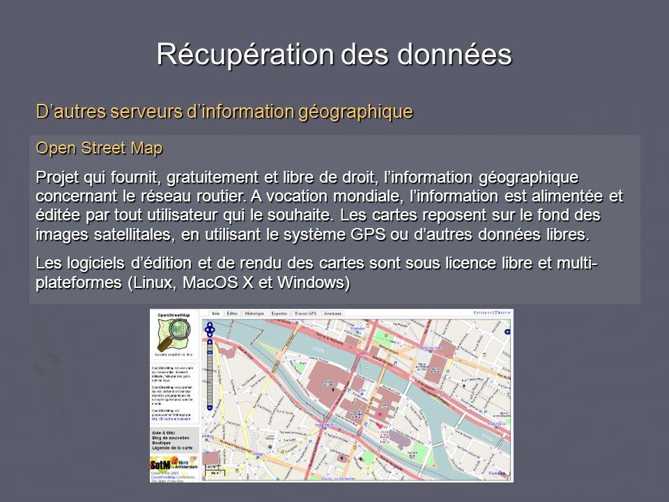 Open Street Map Projet qui fournit, gratuitement et libre de droit, linformation géographique concernant le réseau routier. A vocation mondiale, linfo