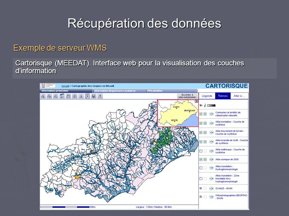 Cartorisque (MEEDAT). Interface web pour la visualisation des couches dinformation Récupération des données Exemple de serveur WMS