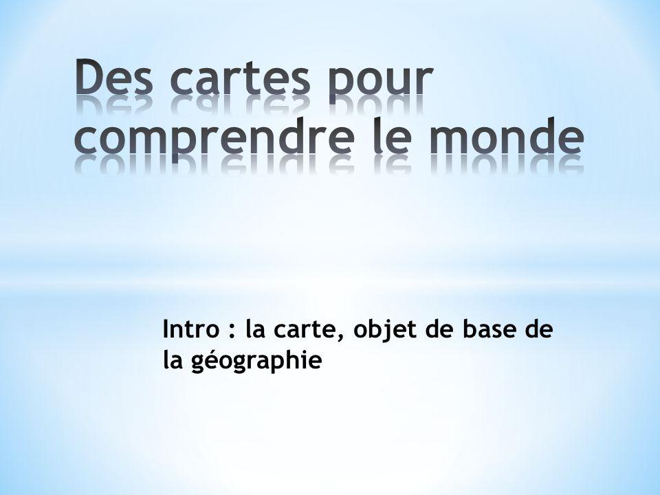 Intro : la carte, objet de base de la géographie