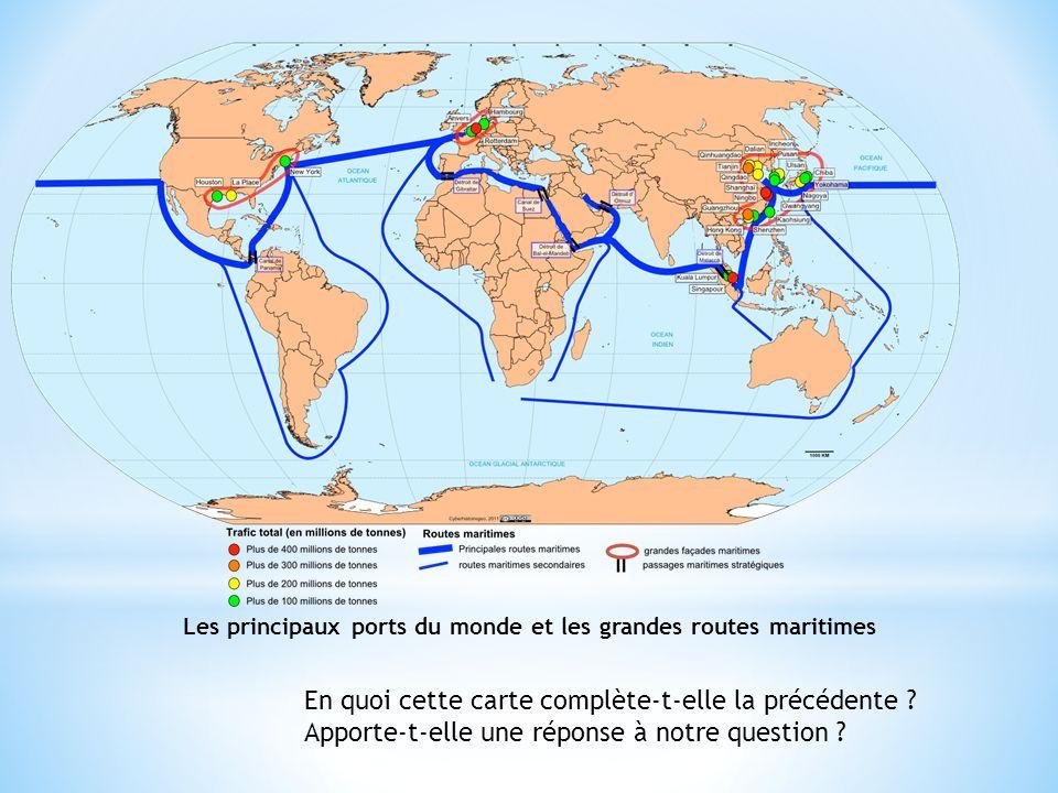 Les principaux ports du monde et les grandes routes maritimes En quoi cette carte complète-t-elle la précédente ? Apporte-t-elle une réponse à notre q