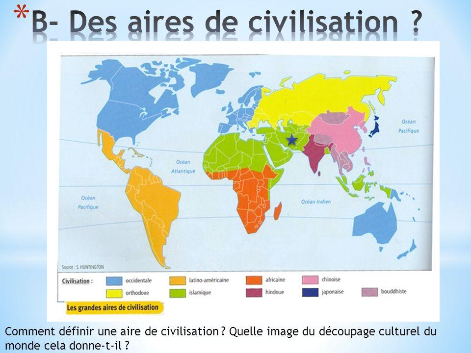 Comment définir une aire de civilisation ? Quelle image du découpage culturel du monde cela donne-t-il ?