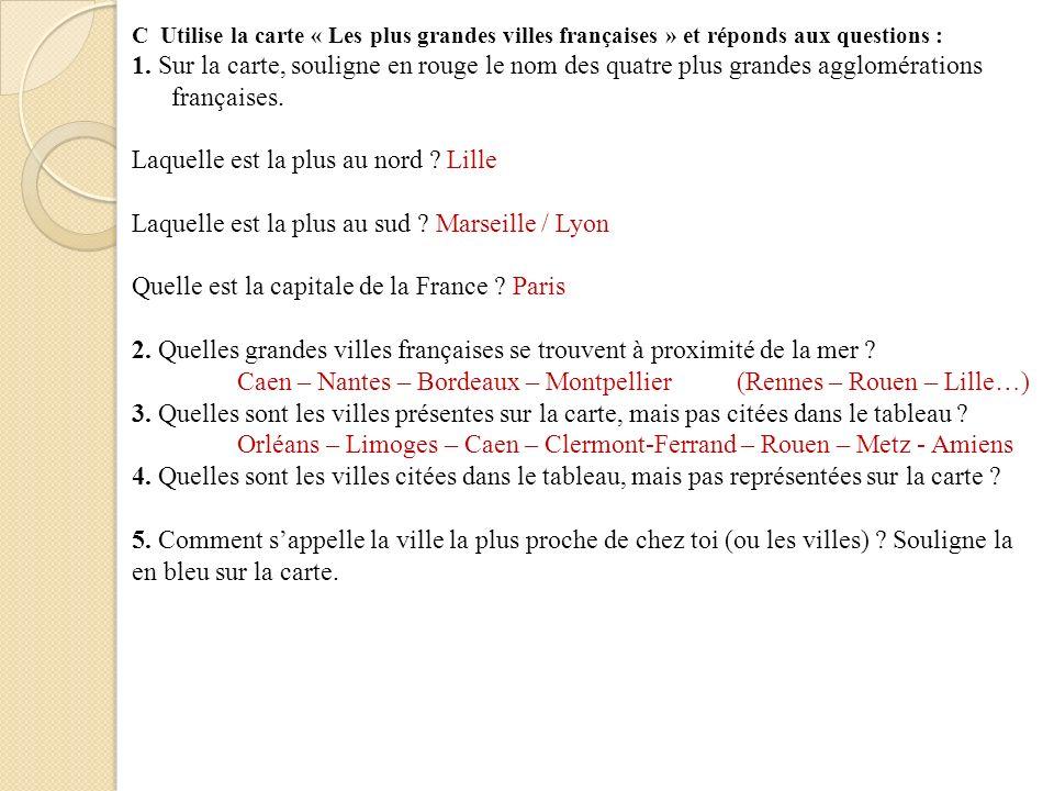 C Utilise la carte « Les plus grandes villes françaises » et réponds aux questions : 1. Sur la carte, souligne en rouge le nom des quatre plus grandes