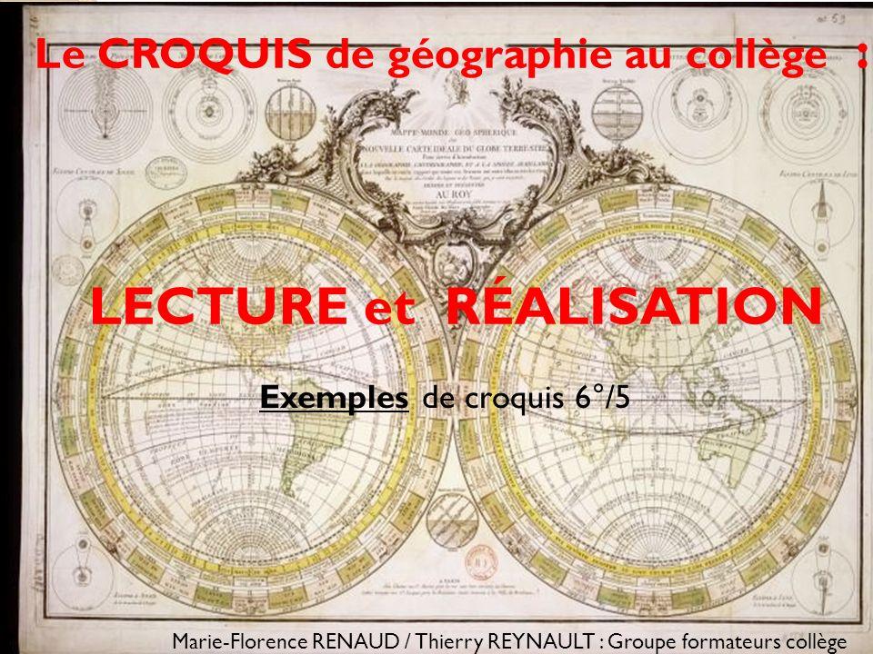Le CROQUIS de géographie au collège : LECTURE et RÉALISATION Marie-Florence RENAUD / Thierry REYNAULT : Groupe formateurs collège Exemples de croquis