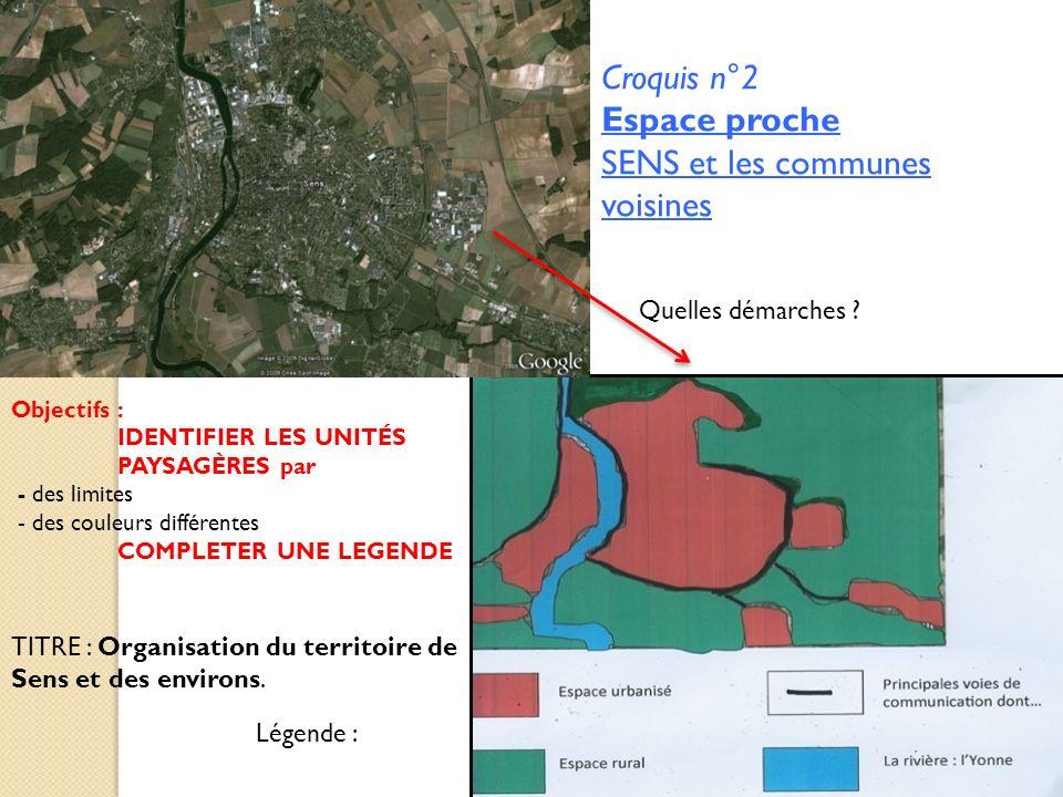 Croquis n°2 Espace proche SENS et les communes voisines Objectifs : IDENTIFIER LES UNITÉS PAYSAGÈRES par - des limites - des couleurs différentes COMP