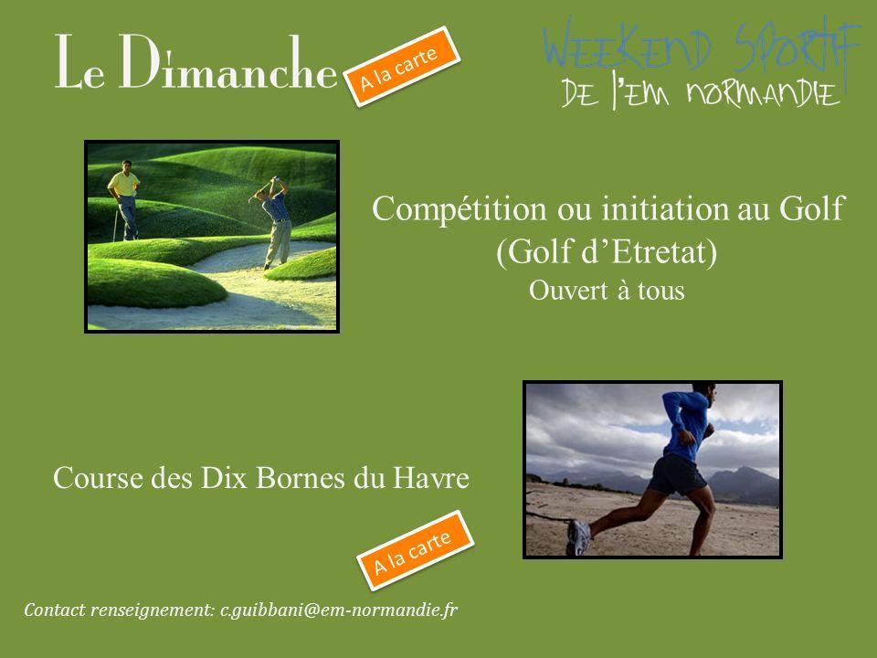 Compétition ou initiation au Golf (Golf dEtretat) Ouvert à tous Course des Dix Bornes du Havre Contact renseignement: c.guibbani@em-normandie.fr A la carte