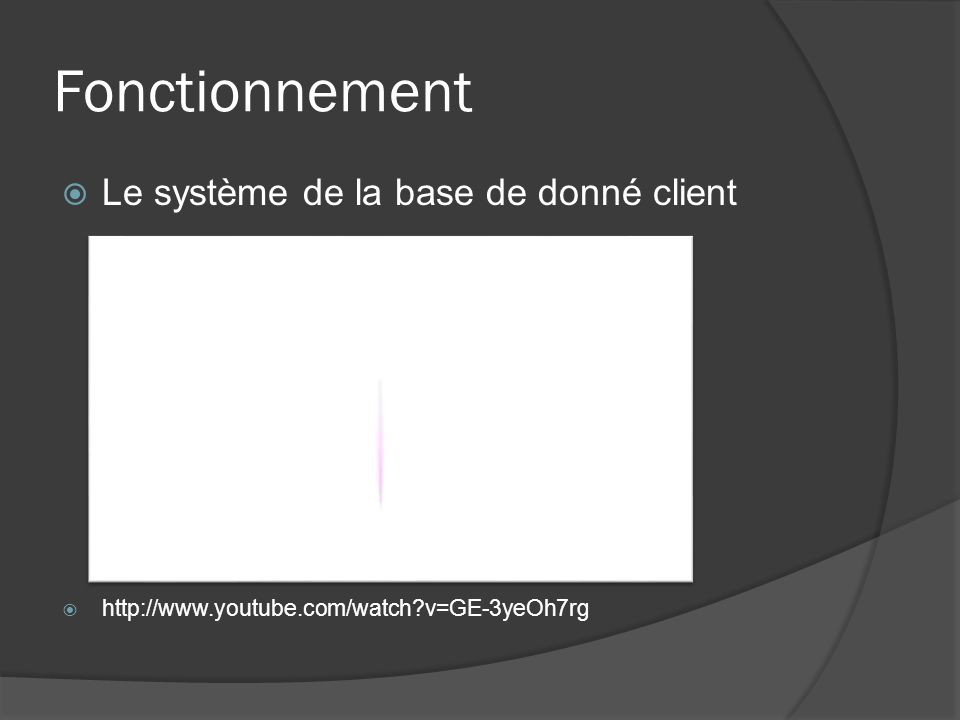Fonctionnement Le système de la base de donné client http://www.youtube.com/watch?v=GE-3yeOh7rg
