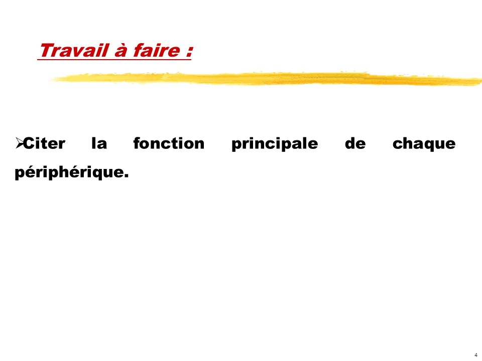 4 Citer la fonction principale de chaque périphérique. Travail à faire :