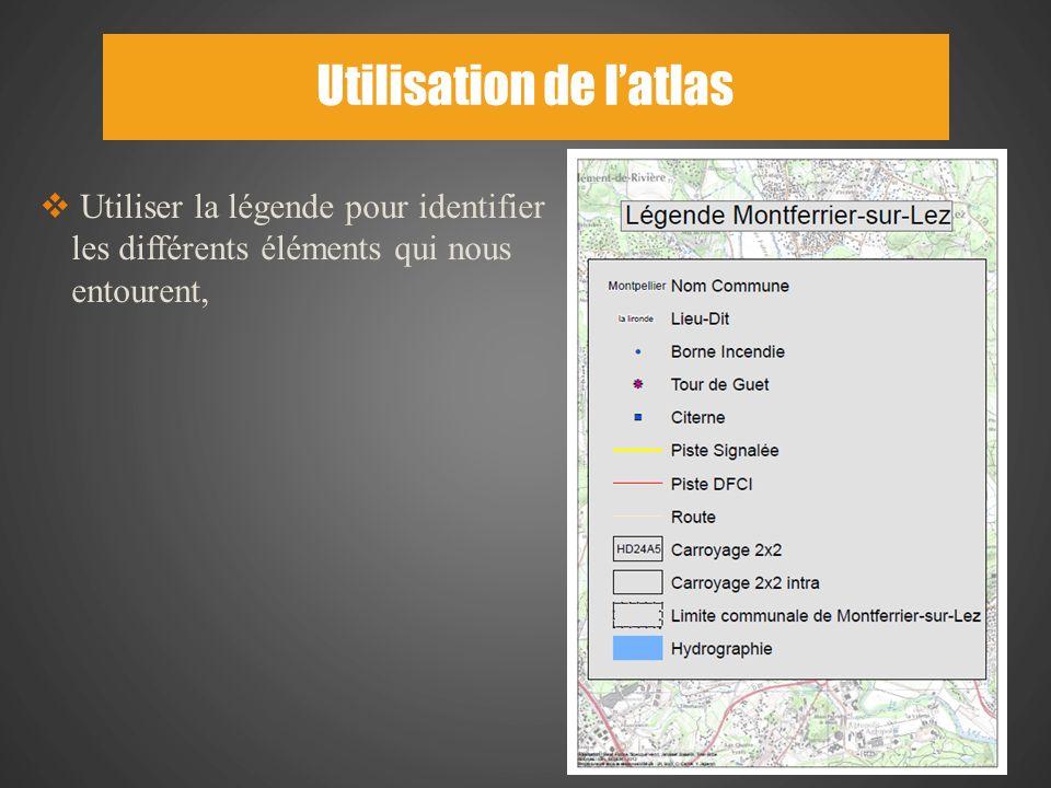 Utilisation de latlas 14 Utiliser la légende pour identifier les différents éléments qui nous entourent,