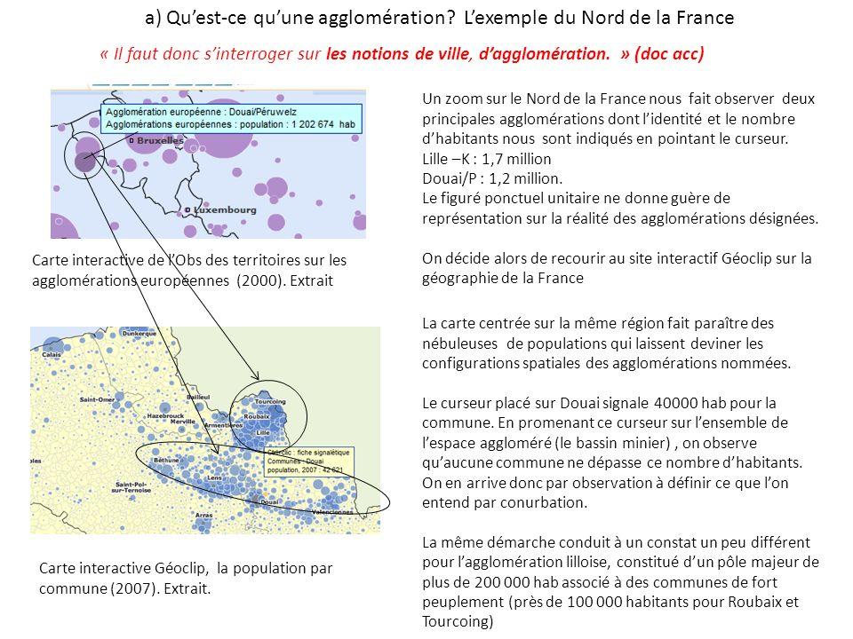 a) Quest-ce quune agglomération? Lexemple du Nord de la France Un zoom sur le Nord de la France nous fait observer deux principales agglomérations don