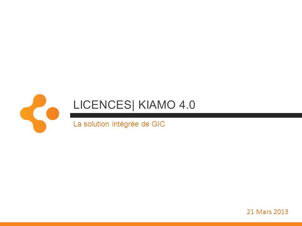 LICENCES| KIAMO 4.0 La solution intégrée de GIC 21 Mars 2013