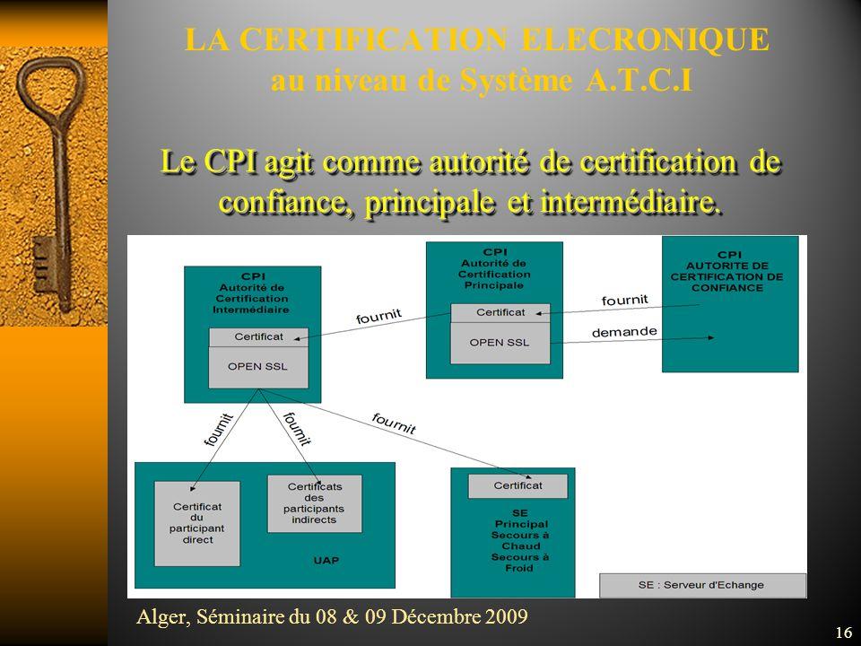 16 Le CPI agit comme autorité de certification de confiance, principale et intermédiaire.