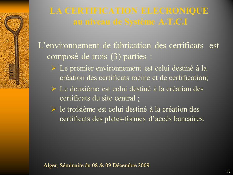17 Lenvironnement de fabrication des certificats est composé de trois (3) parties : Le premier environnement est celui destiné à la création des certificats racine et de certification; Le deuxième est celui destiné à la création des certificats du site central ; le troisième est celui destiné à la création des certificats des plates-formes daccès bancaires.