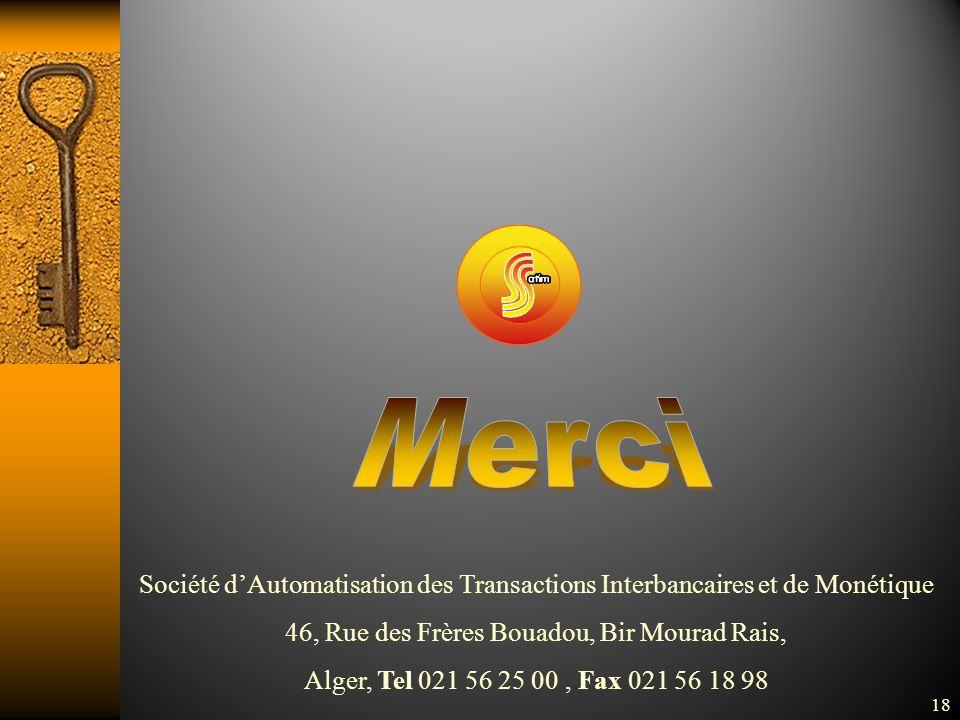 Société dAutomatisation des Transactions Interbancaires et de Monétique 46, Rue des Frères Bouadou, Bir Mourad Rais, Alger, Tel 021 56 25 00, Fax 021 56 18 98 18