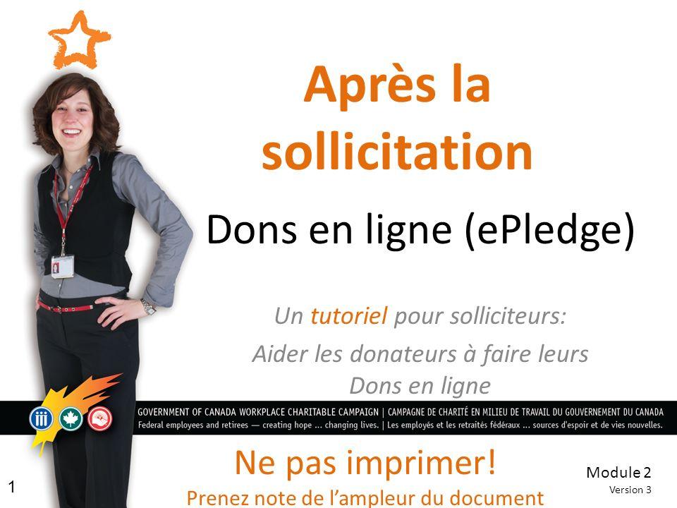 Après la sollicitation Dons en ligne (ePledge) Un tutoriel pour solliciteurs: Aider les donateurs à faire leurs Dons en ligne Module 2 Version 3 1 Ne pas imprimer.