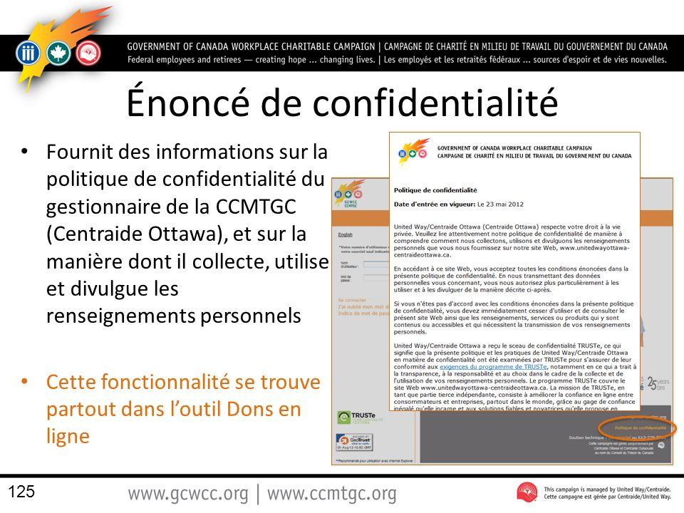 Énoncé de confidentialité Fournit des informations sur la politique de confidentialité du gestionnaire de la CCMTGC (Centraide Ottawa), et sur la manière dont il collecte, utilise et divulgue les renseignements personnels Cette fonctionnalité se trouve partout dans loutil Dons en ligne 125