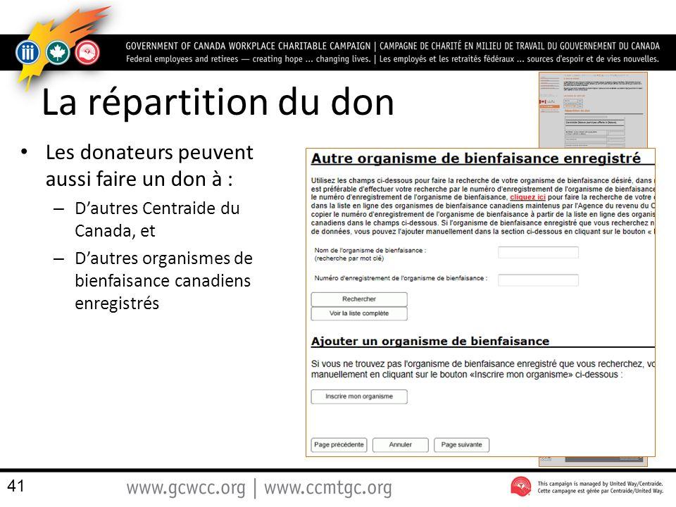 La répartition du don Les donateurs peuvent aussi faire un don à : – Dautres Centraide du Canada, et – Dautres organismes de bienfaisance canadiens enregistrés 41