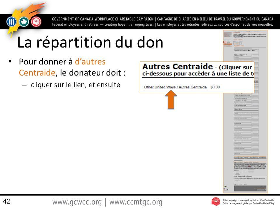 La répartition du don Pour donner à dautres Centraide, le donateur doit : – cliquer sur le lien, et ensuite 42