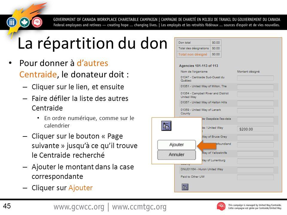 La répartition du don Pour donner à dautres Centraide, le donateur doit : – Cliquer sur le lien, et ensuite – Faire défiler la liste des autres Centraide En ordre numérique, comme sur le calendrier – Cliquer sur le bouton « Page suivante » jusquà ce quil trouve le Centraide recherché – Ajouter le montant dans la case correspondante – Cliquer sur Ajouter $200.00 45