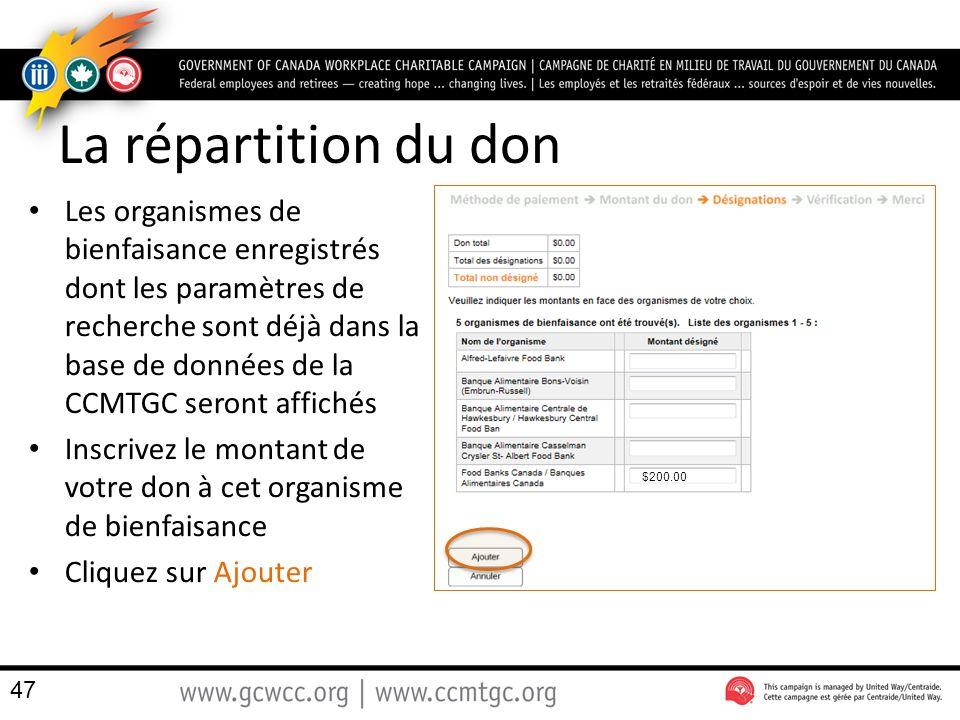 La répartition du don Les organismes de bienfaisance enregistrés dont les paramètres de recherche sont déjà dans la base de données de la CCMTGC seront affichés Inscrivez le montant de votre don à cet organisme de bienfaisance Cliquez sur Ajouter $200.00 47