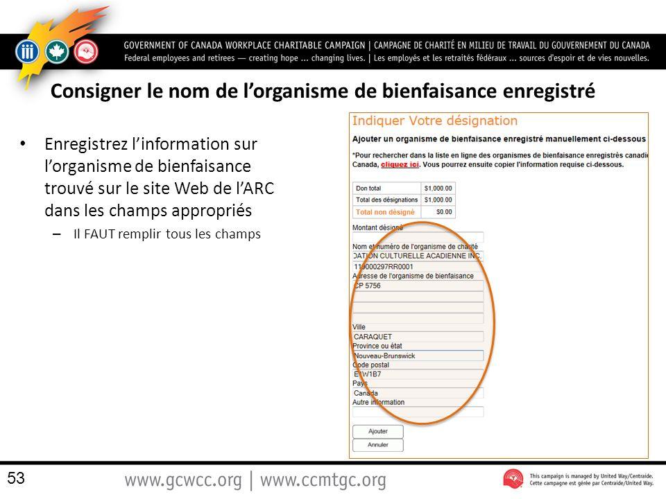 Consigner le nom de lorganisme de bienfaisance enregistré Enregistrez linformation sur lorganisme de bienfaisance trouvé sur le site Web de lARC dans les champs appropriés – Il FAUT remplir tous les champs 53